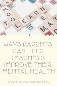 Ways parents can help teachers improve their mental health #mentalhealth #selfcare #education #teaching #teachermentalhealth