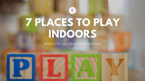 7 Places to Play When It's Too Cold to Go Outside
