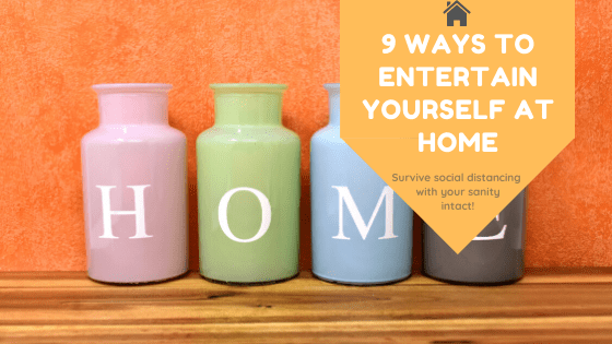 9 Ideas to Entertain Yourself at Home While You're Practicing Social Distancing