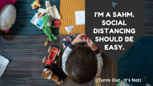 I'm a SAHM. Social Distancing should be easy.-min