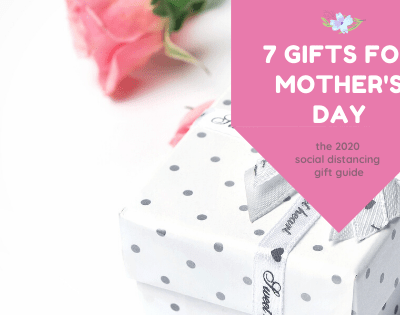 7 Gift Ideas for Mother's Day 2020