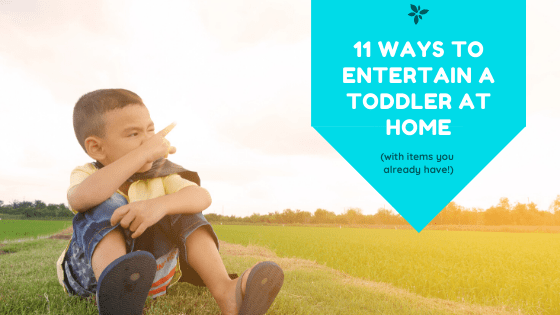11 Ideas to Entertain Toddlers At Home