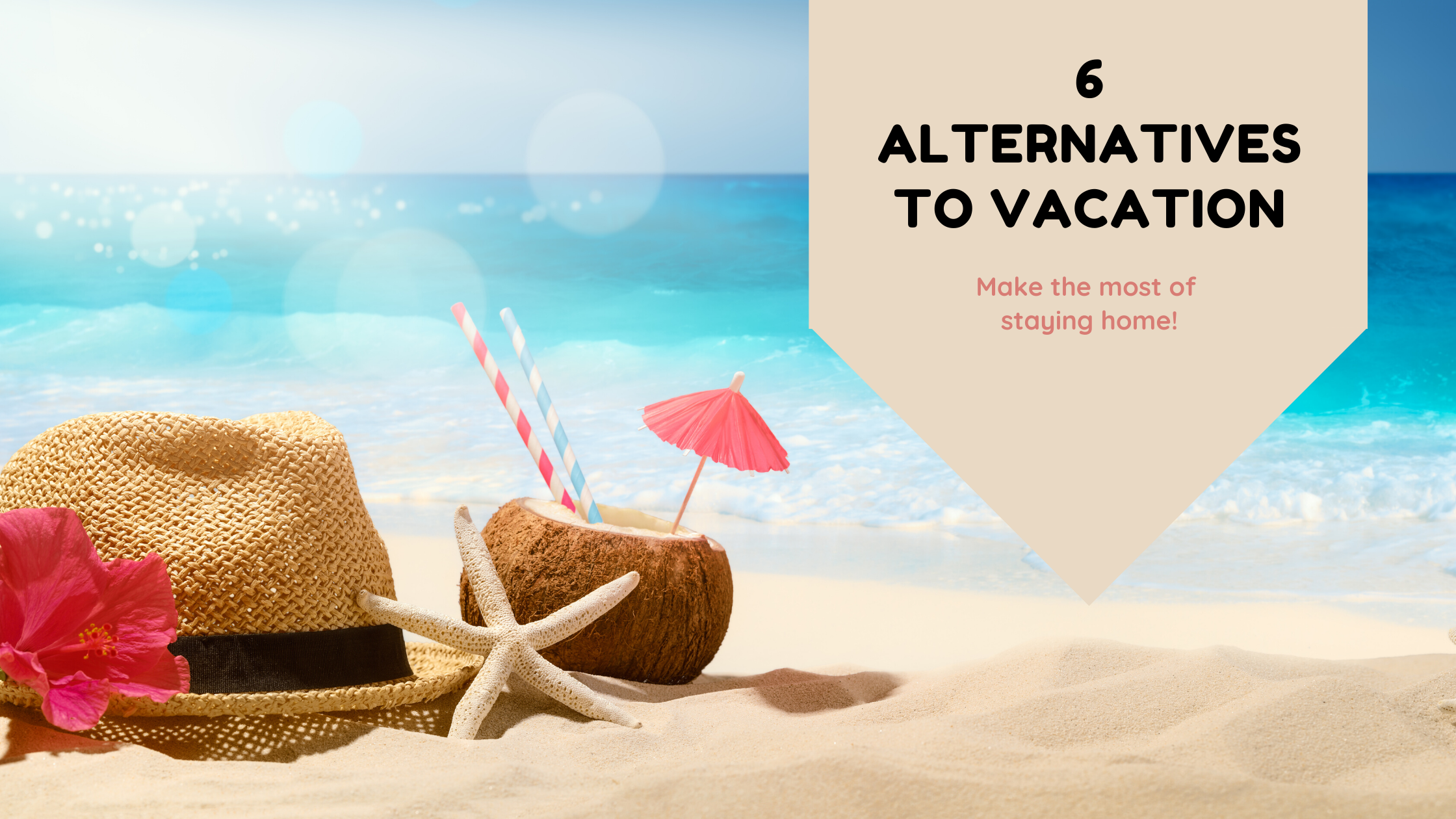 6 Alternative Ideas to Vacation This Year