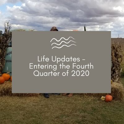 Life Updates - Starting the Fourth Quarter of 2020