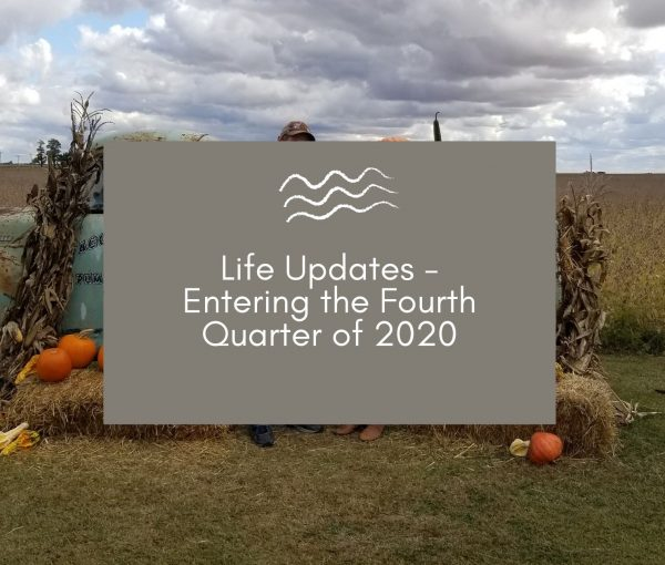 Life Updates – Starting the Fourth Quarter of 2020