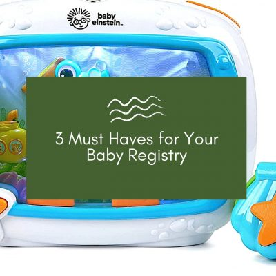 3 Items You MUST Have on Your Baby Registry