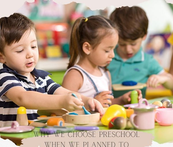 Why We Chose Preschool When We Planned to Homeschool